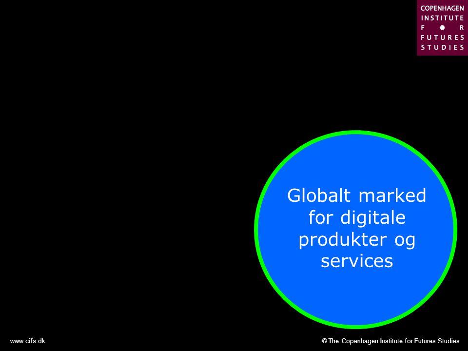 © The Copenhagen Institute for Futures Studieswww.cifs.dk Globalt marked for digitale produkter og services