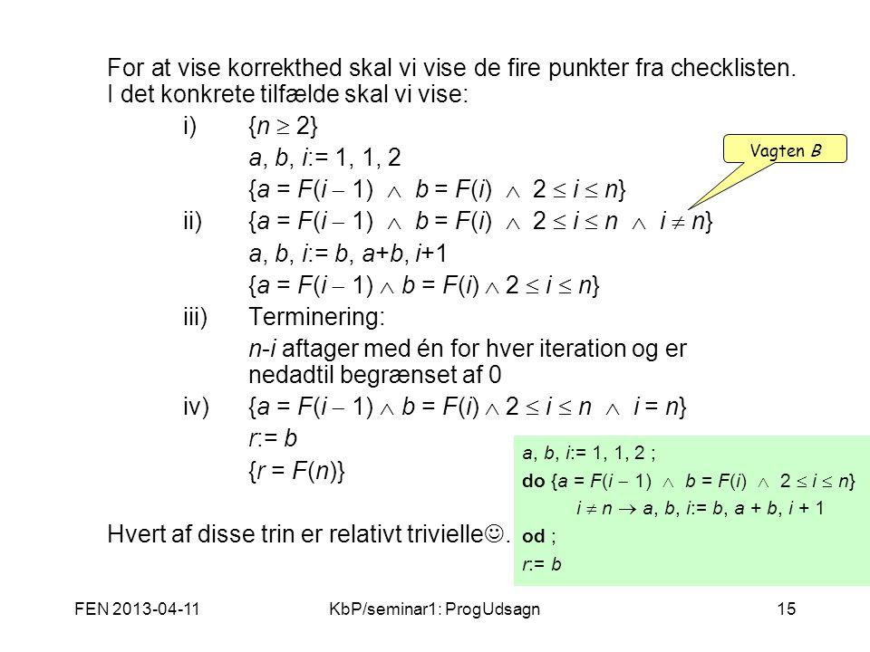 FEN 2013-04-11KbP/seminar1: ProgUdsagn15 For at vise korrekthed skal vi vise de fire punkter fra checklisten.
