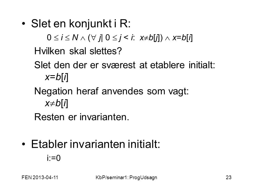 FEN 2013-04-11KbP/seminar1: ProgUdsagn23 Slet en konjunkt i R: 0  i  N  (  j| 0  j < i: x  b[j])  x=b[i] Hvilken skal slettes.