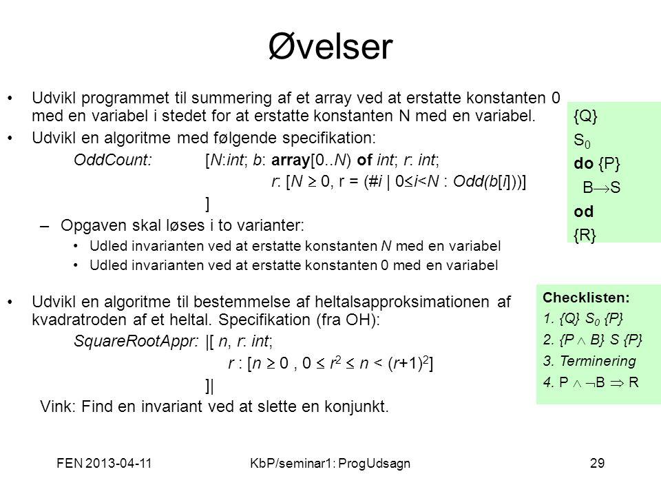FEN 2013-04-11KbP/seminar1: ProgUdsagn29 Øvelser Udvikl programmet til summering af et array ved at erstatte konstanten 0 med en variabel i stedet for at erstatte konstanten N med en variabel.