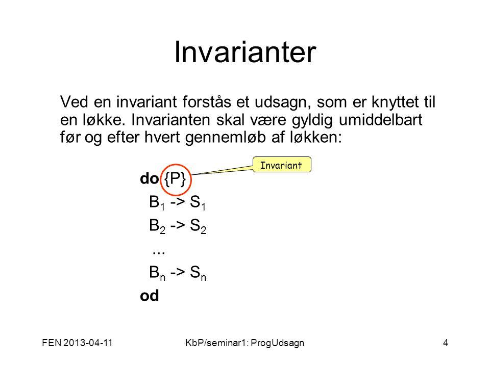 FEN 2013-04-11KbP/seminar1: ProgUdsagn4 Invarianter Ved en invariant forstås et udsagn, som er knyttet til en løkke.