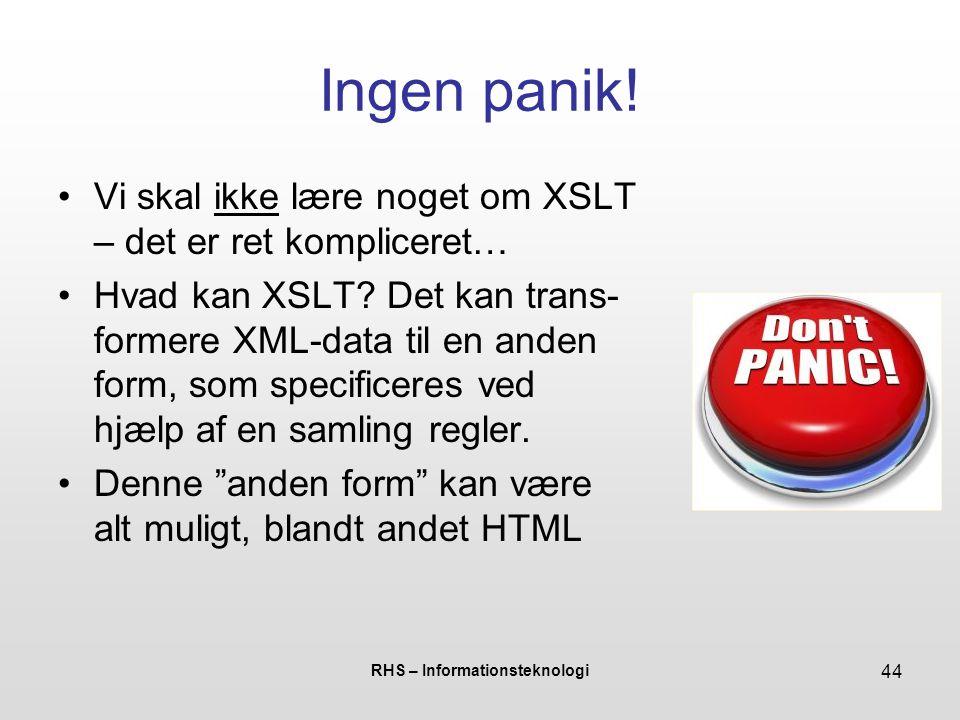 RHS – Informationsteknologi 44 Ingen panik.