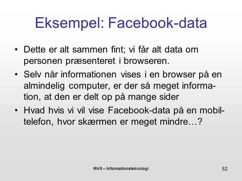 RHS – Informationsteknologi 52 Eksempel: Facebook-data Dette er alt sammen fint; vi får alt data om personen præsenteret i browseren.
