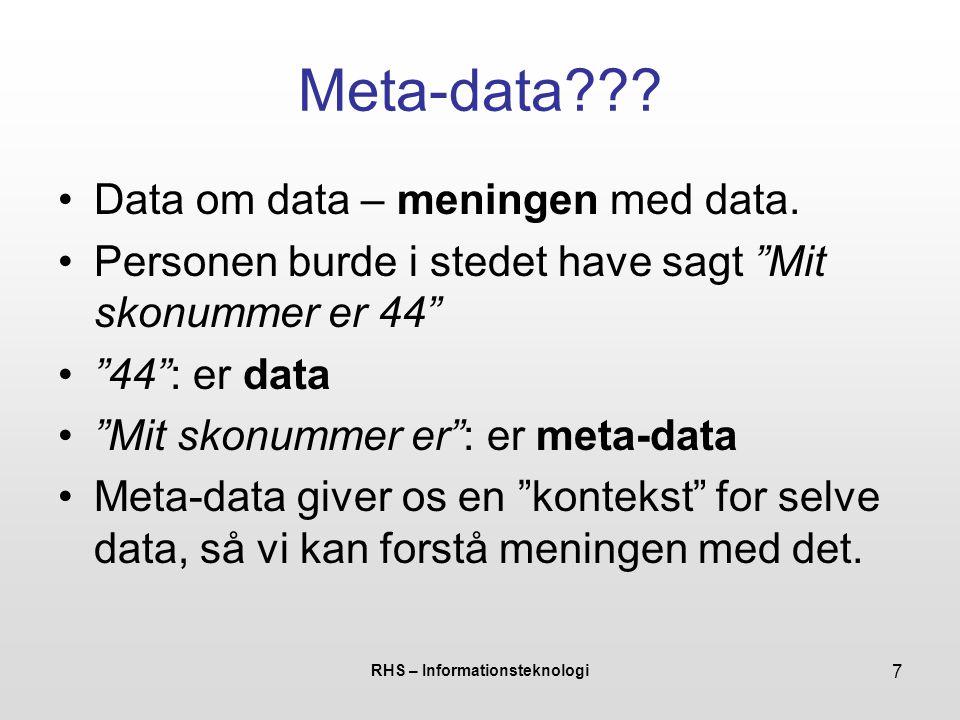 RHS – Informationsteknologi 7 Meta-data . Data om data – meningen med data.