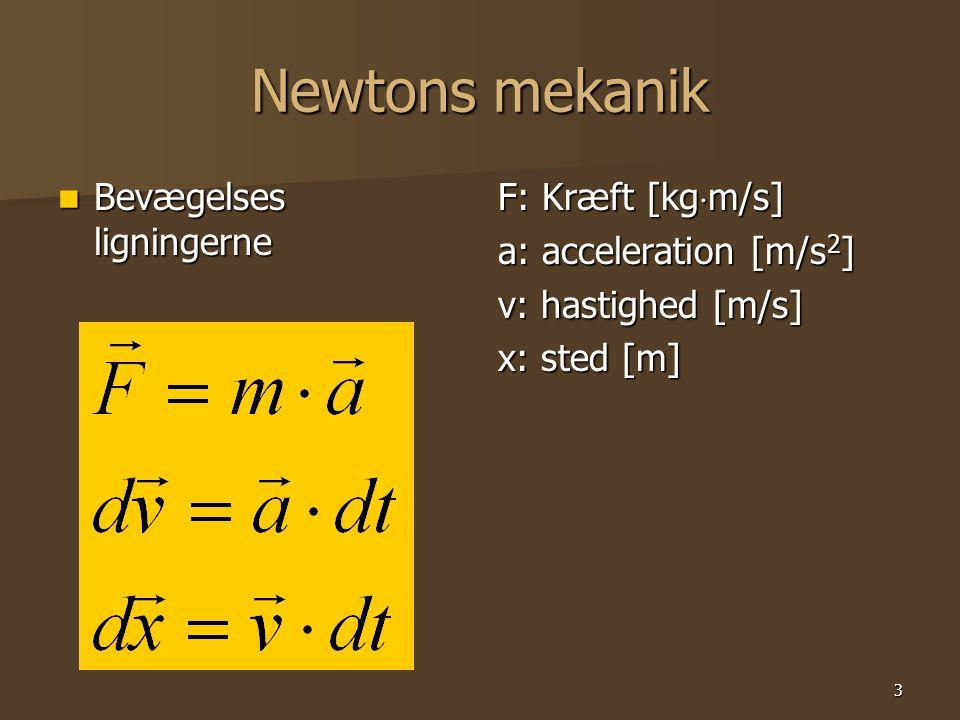 3 Newtons mekanik Bevægelses ligningerne Bevægelses ligningerne F: Kræft [kg  m/s] a: acceleration [m/s 2 ] v: hastighed [m/s] x: sted [m]