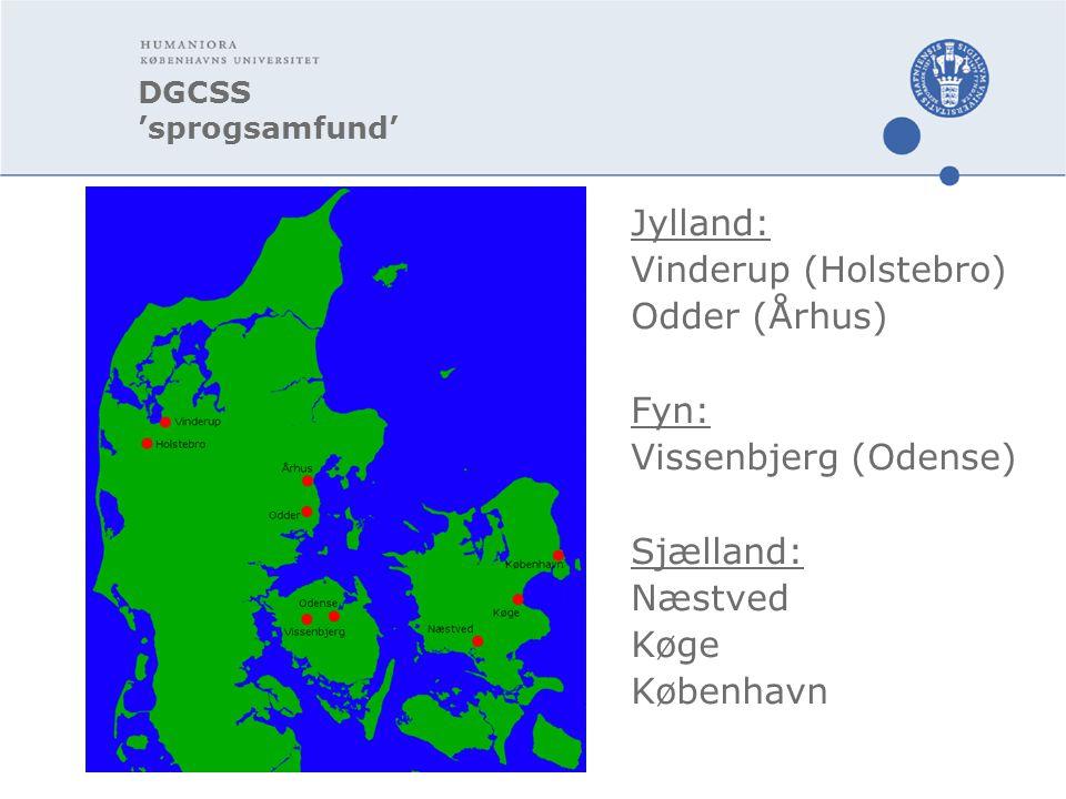 DGCSS 'sprogsamfund' Jylland: Vinderup (Holstebro) Odder (Århus) Fyn: Vissenbjerg (Odense) Sjælland: Næstved Køge København