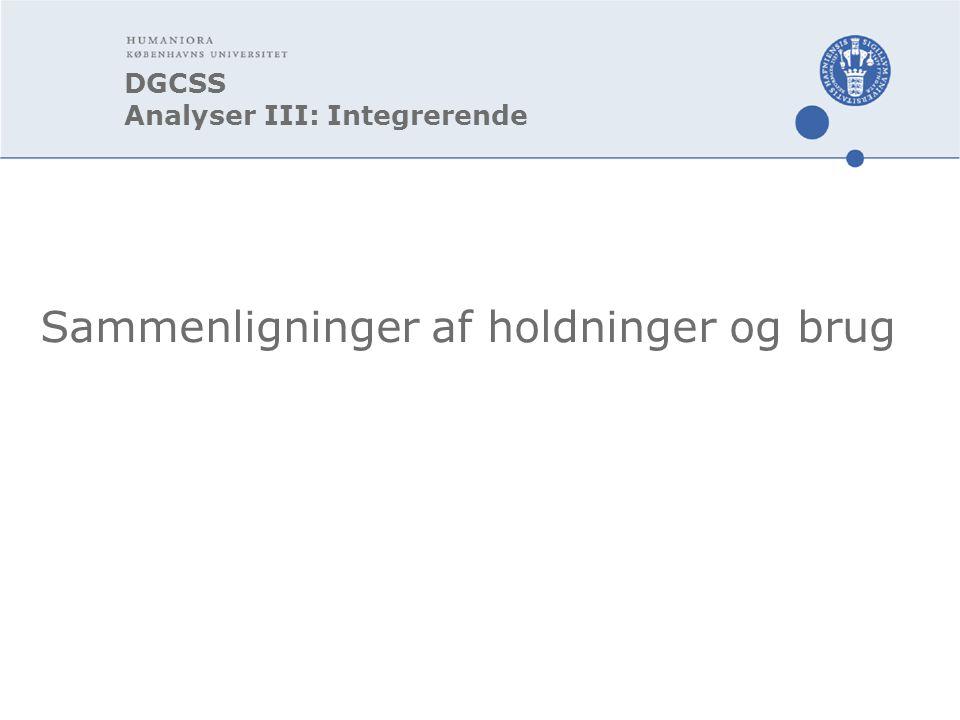 DGCSS Analyser III: Integrerende Sammenligninger af holdninger og brug