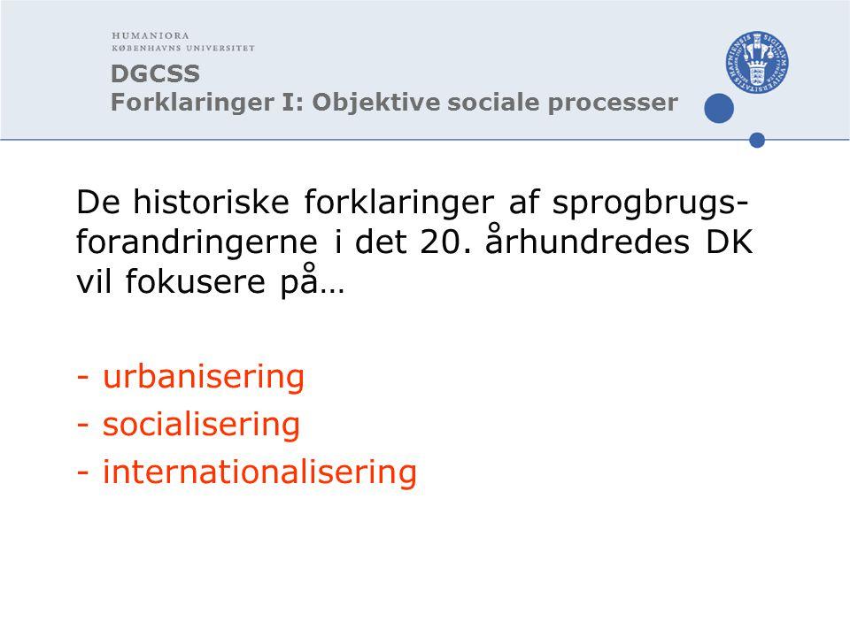 DGCSS Forklaringer I: Objektive sociale processer De historiske forklaringer af sprogbrugs- forandringerne i det 20.