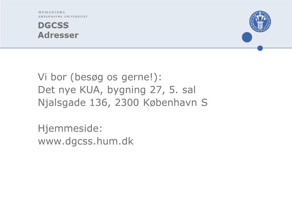 DGCSS Adresser Vi bor (besøg os gerne!): Det nye KUA, bygning 27, 5.