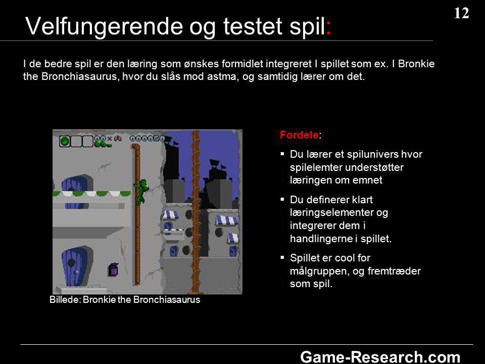 12 Game-Research.com Velfungerende og testet spil: I de bedre spil er den læring som ønskes formidlet integreret I spillet som ex.