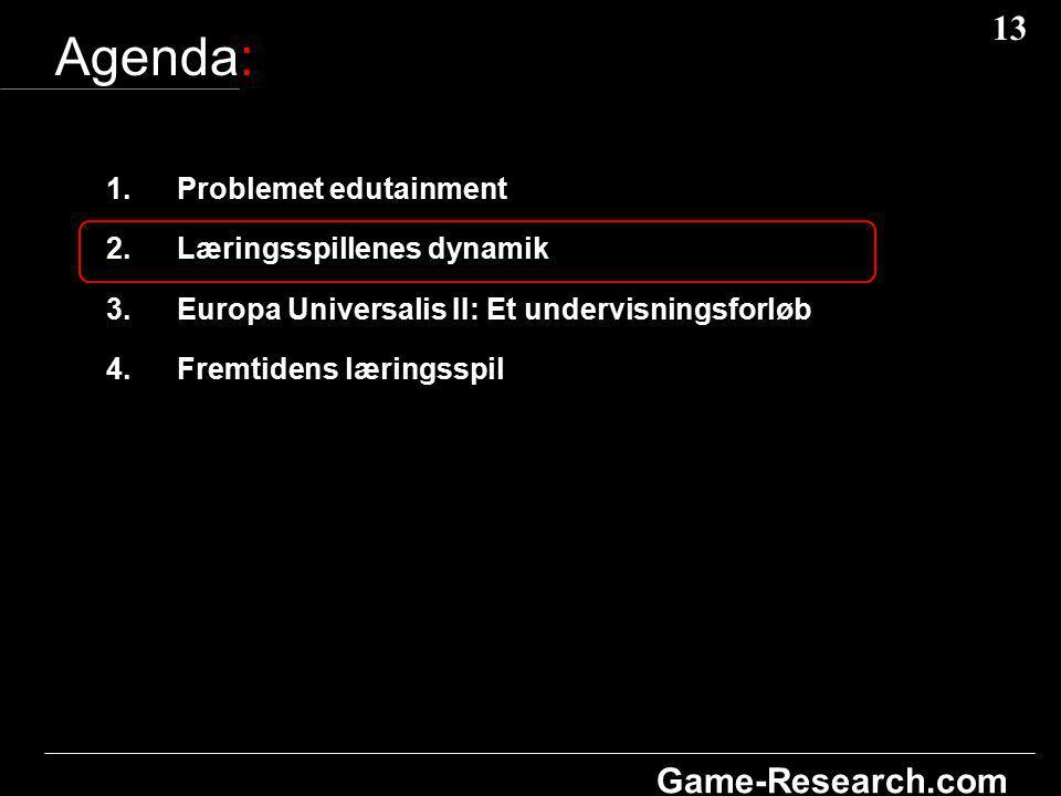 13 Game-Research.com Agenda: 1.Problemet edutainment 2.Læringsspillenes dynamik 3.Europa Universalis II: Et undervisningsforløb 4.Fremtidens læringsspil