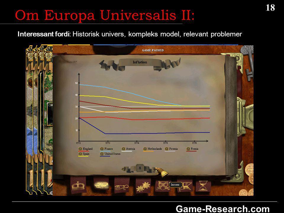 18 Game-Research.com Interessant fordi: Historisk univers, kompleks model, relevant problemer Om Europa Universalis II: