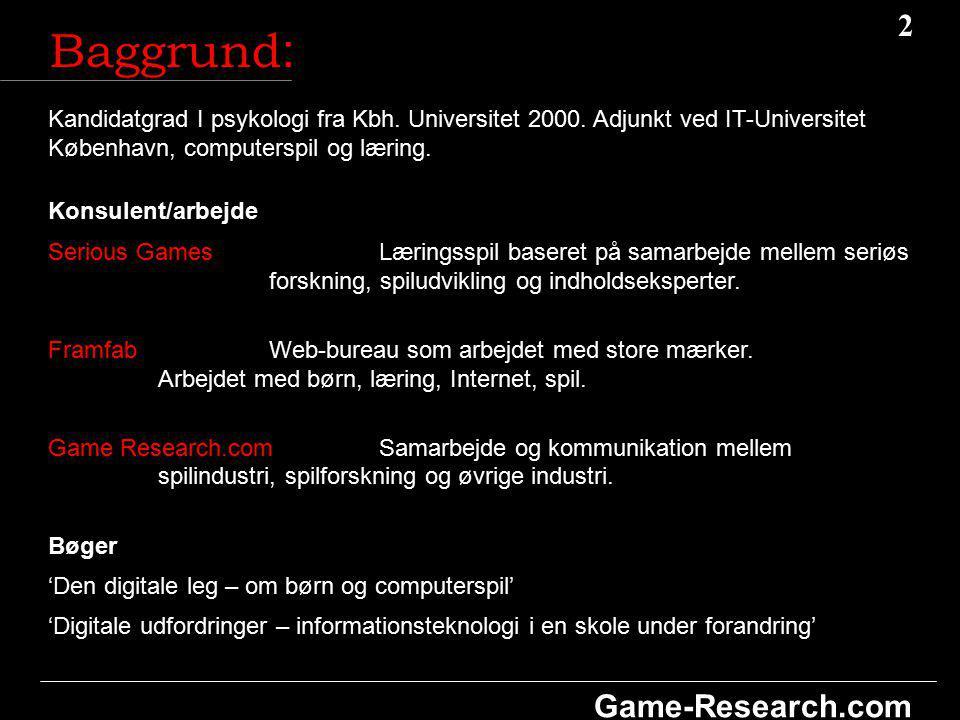 2 2 Game-Research.com Baggrund : Kandidatgrad I psykologi fra Kbh.