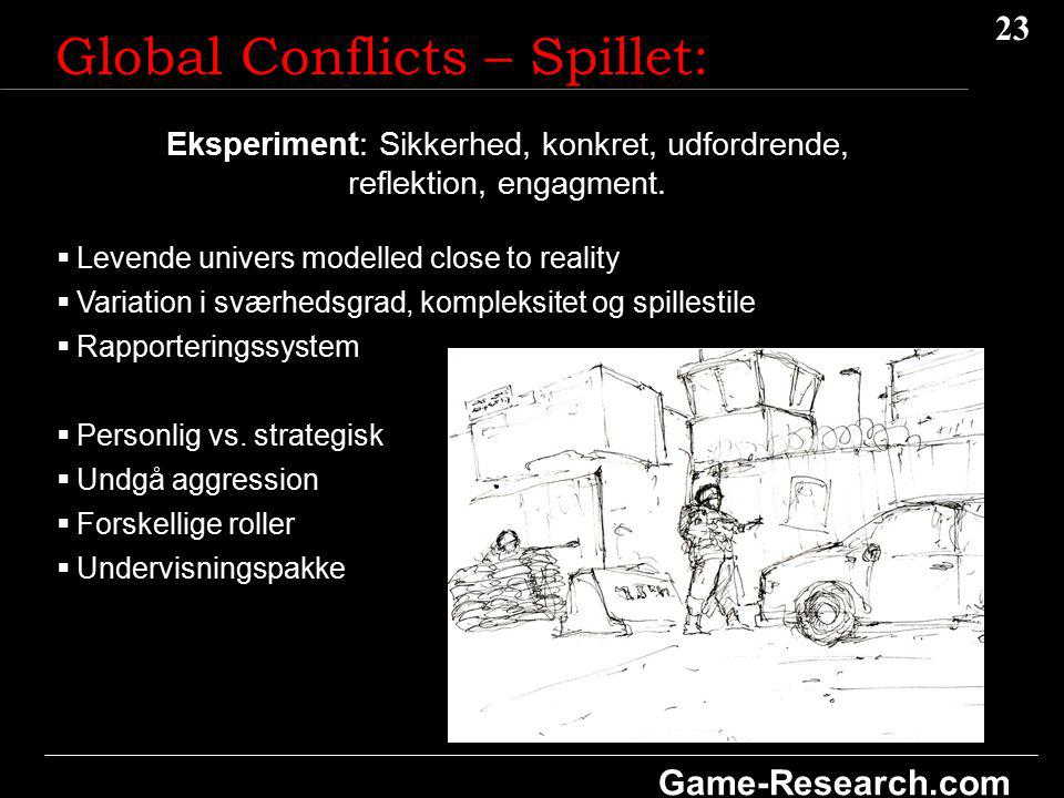 23 Game-Research.com Global Conflicts – Spillet:  Levende univers modelled close to reality  Variation i sværhedsgrad, kompleksitet og spillestile  Rapporteringssystem  Personlig vs.