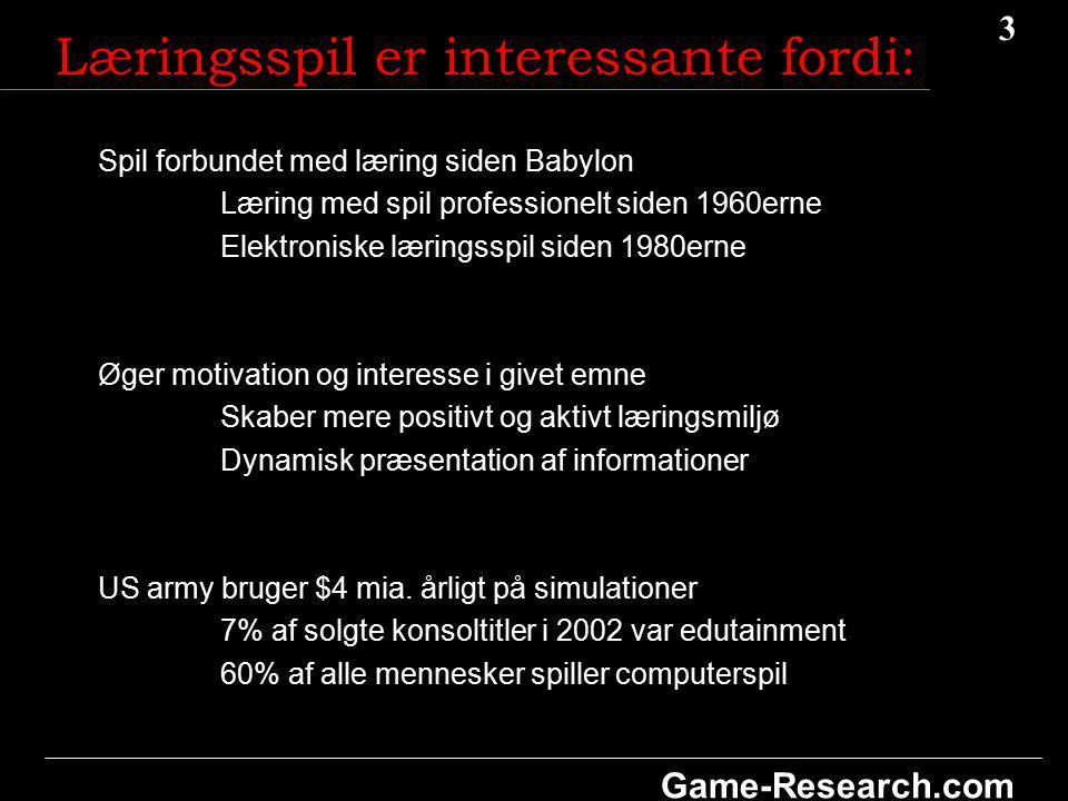 3 3 Game-Research.com Læringsspil er interessante fordi: Spil forbundet med læring siden Babylon Læring med spil professionelt siden 1960erne Elektroniske læringsspil siden 1980erne Øger motivation og interesse i givet emne Skaber mere positivt og aktivt læringsmiljø Dynamisk præsentation af informationer US army bruger $4 mia.