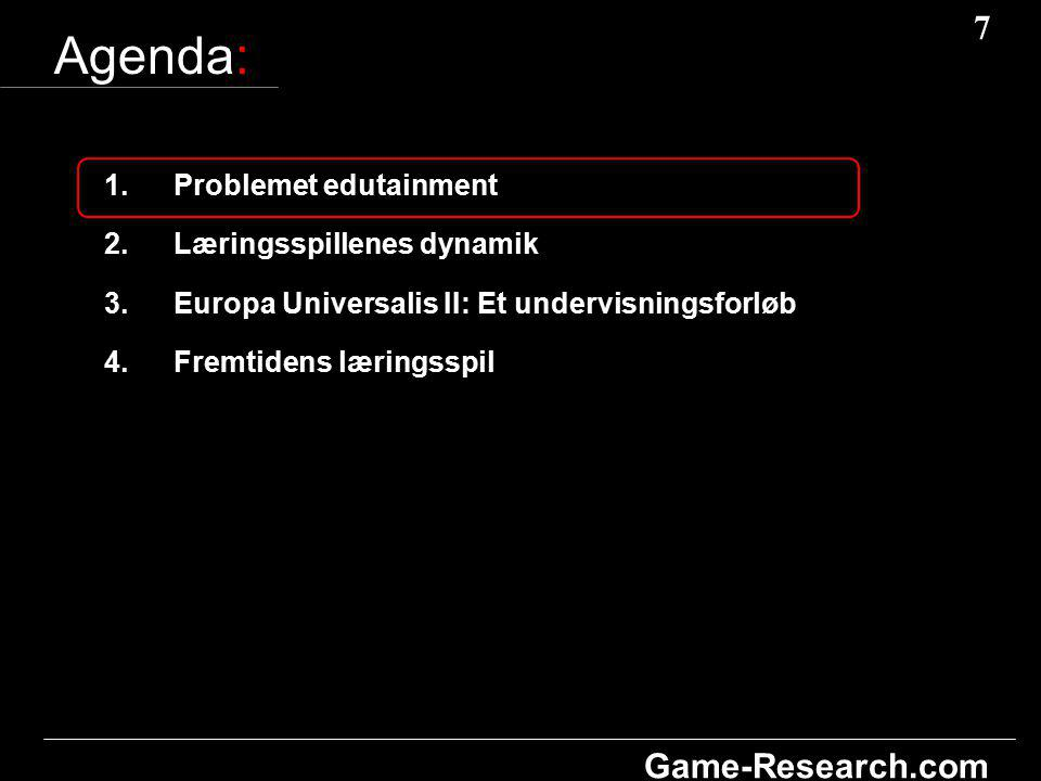 7 7 Game-Research.com Agenda: 1.Problemet edutainment 2.Læringsspillenes dynamik 3.Europa Universalis II: Et undervisningsforløb 4.Fremtidens læringsspil