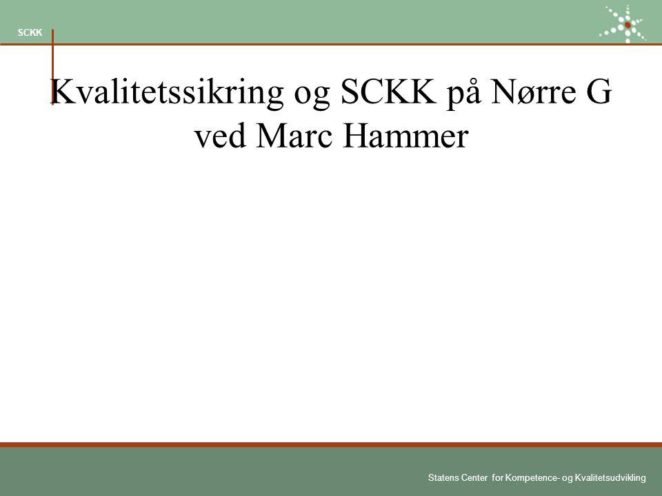 Statens Center for Kompetence- og Kvalitetsudvikling SCKK Kvalitetssikring og SCKK på Nørre G ved Marc Hammer