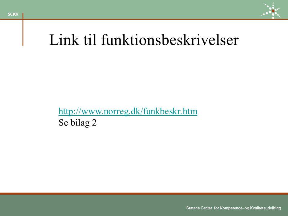 Statens Center for Kompetence- og Kvalitetsudvikling SCKK Link til funktionsbeskrivelser http://www.norreg.dk/funkbeskr.htm Se bilag 2