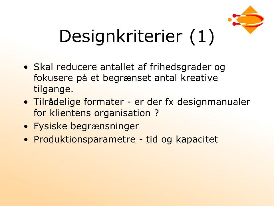 Designkriterier (1) Skal reducere antallet af frihedsgrader og fokusere p å et begr æ nset antal kreative tilgange.