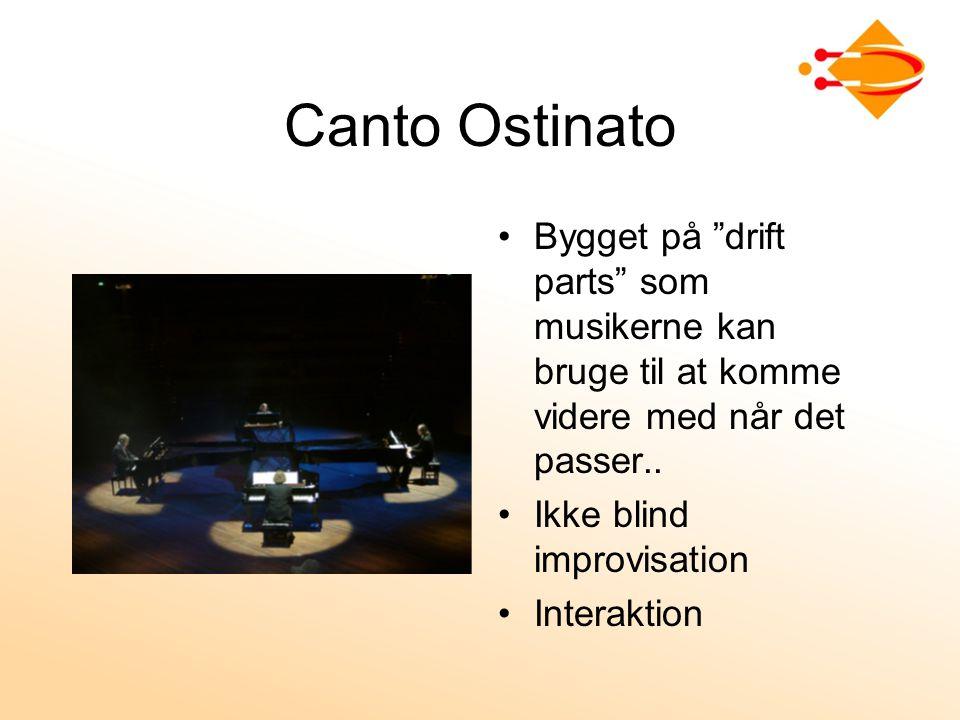 Canto Ostinato Bygget på drift parts som musikerne kan bruge til at komme videre med når det passer..