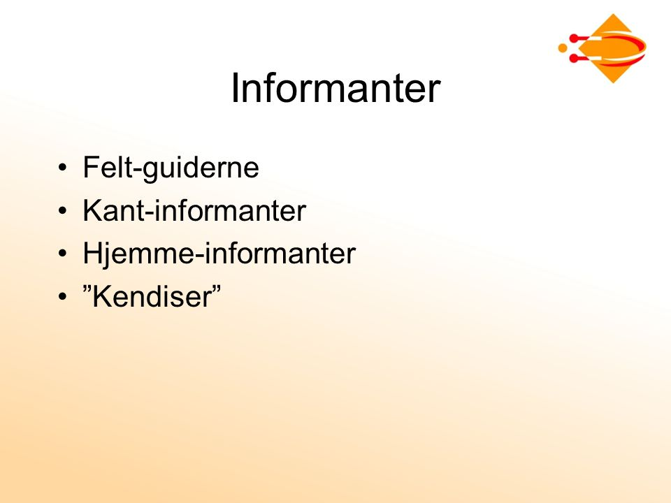 Informanter Felt-guiderne Kant-informanter Hjemme-informanter Kendiser