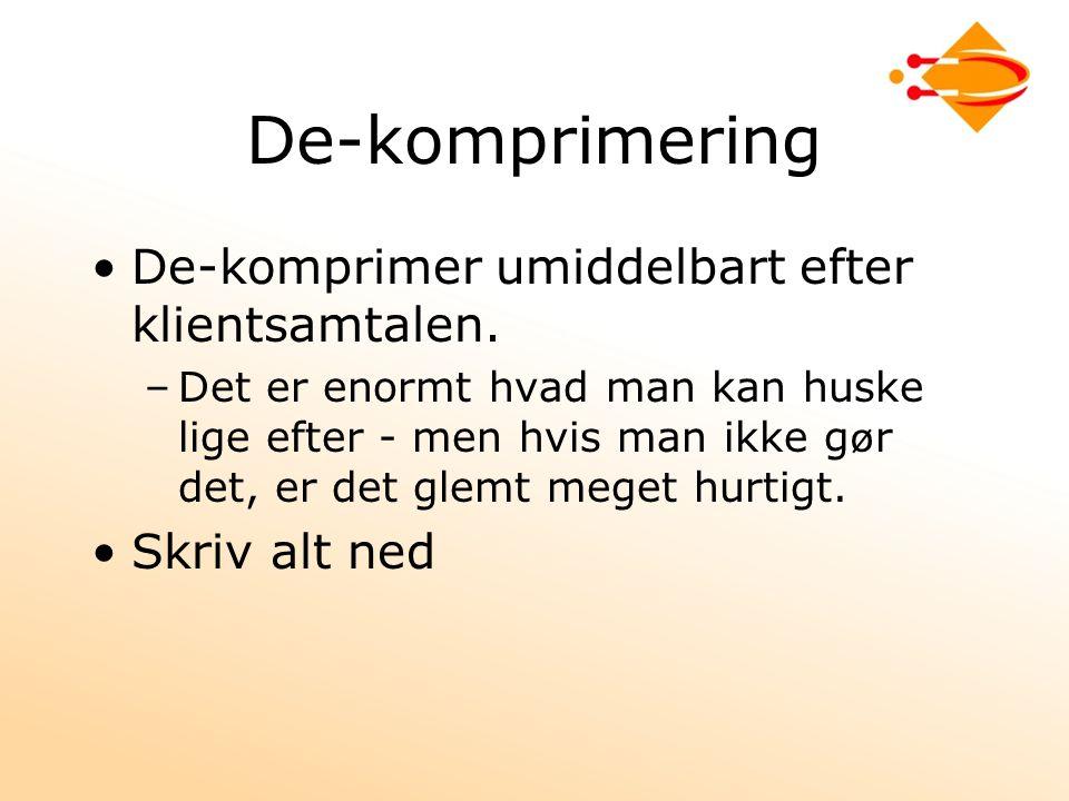 De-komprimering De-komprimer umiddelbart efter klientsamtalen.