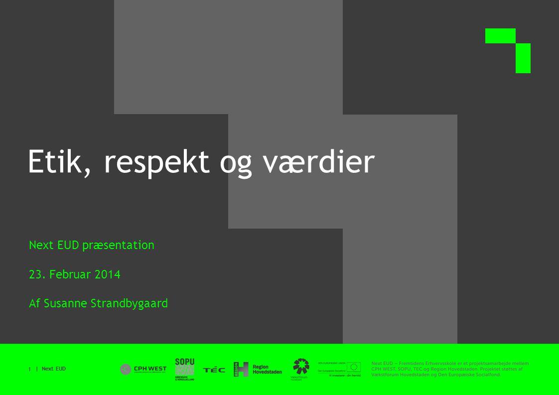 | Next EUD Etik, respekt og værdier Next EUD præsentation 23.