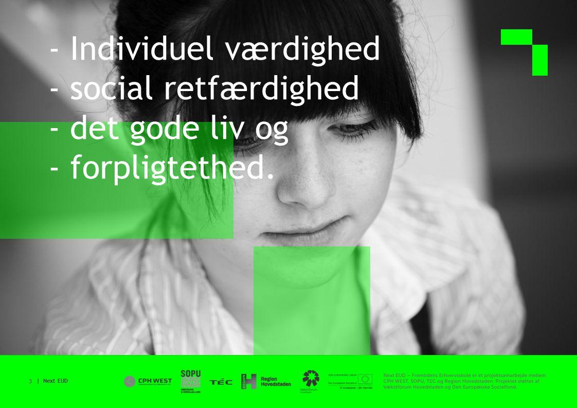 | Next EUD 3 - Individuel værdighed - social retfærdighed - det gode liv og - forpligtethed.