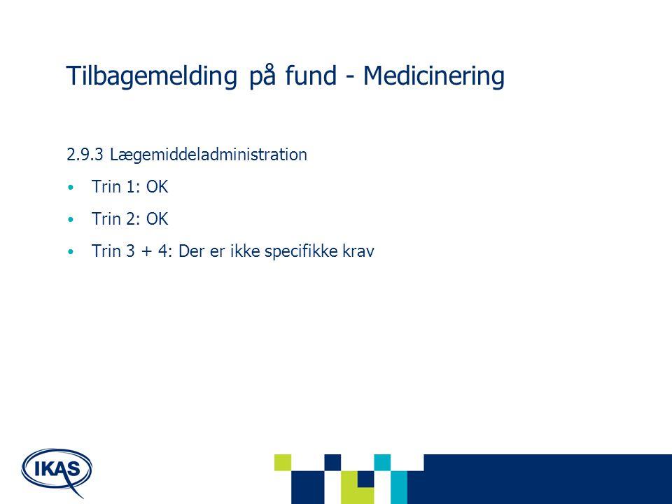 Tilbagemelding på fund - Medicinering 2.9.3 Lægemiddeladministration Trin 1: OK Trin 2: OK Trin 3 + 4: Der er ikke specifikke krav