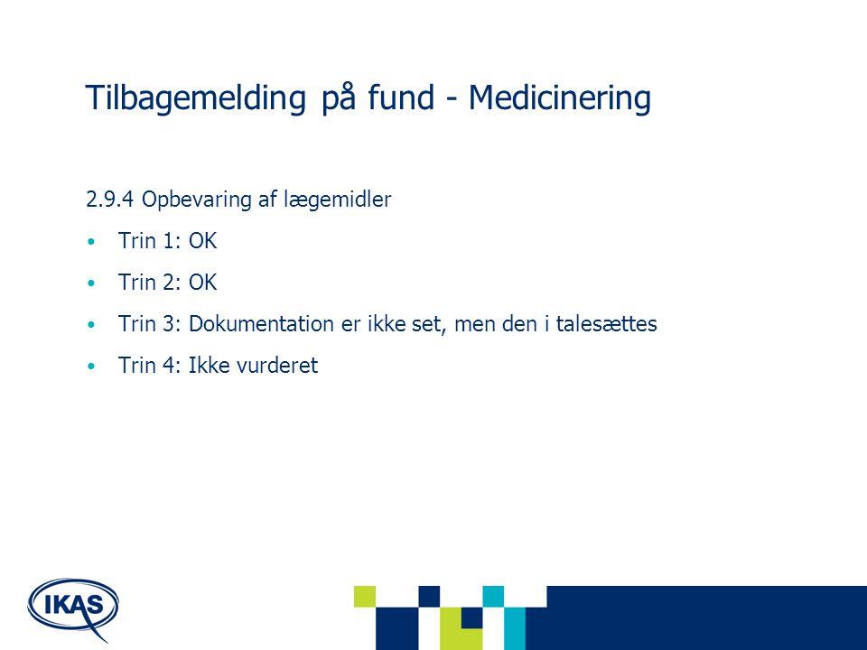 Tilbagemelding på fund - Medicinering 2.9.4 Opbevaring af lægemidler Trin 1: OK Trin 2: OK Trin 3: Dokumentation er ikke set, men den i talesættes Trin 4: Ikke vurderet