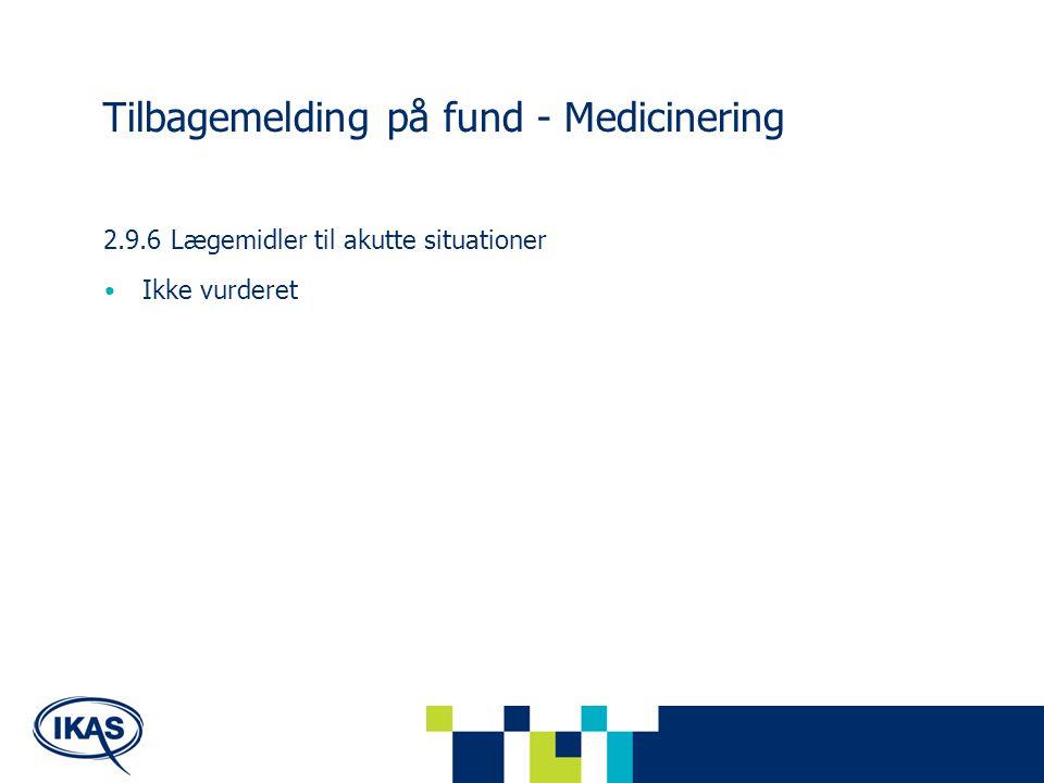 Tilbagemelding på fund - Medicinering 2.9.6 Lægemidler til akutte situationer Ikke vurderet