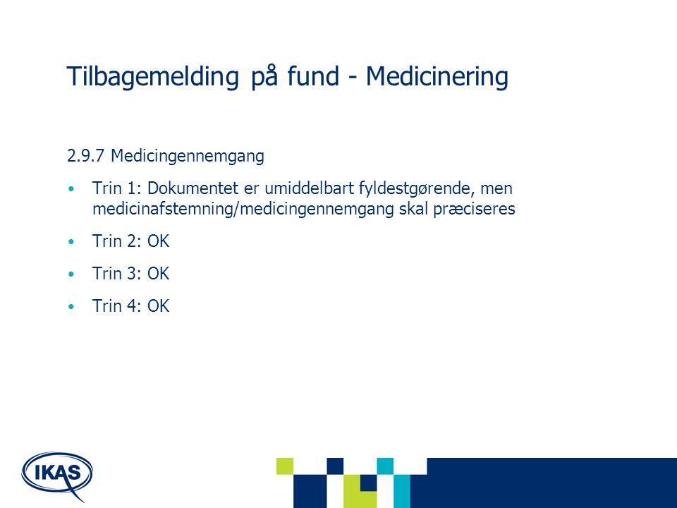 Tilbagemelding på fund - Medicinering 2.9.7 Medicingennemgang Trin 1: Dokumentet er umiddelbart fyldestgørende, men medicinafstemning/medicingennemgang skal præciseres Trin 2: OK Trin 3: OK Trin 4: OK