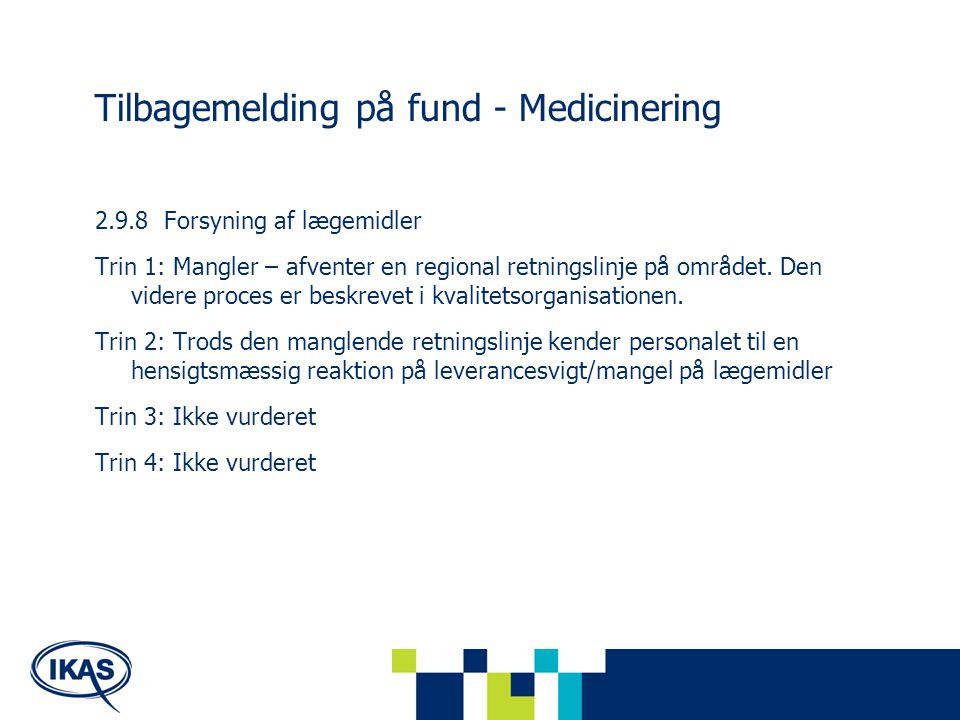 Tilbagemelding på fund - Medicinering 2.9.8 Forsyning af lægemidler Trin 1: Mangler – afventer en regional retningslinje på området.