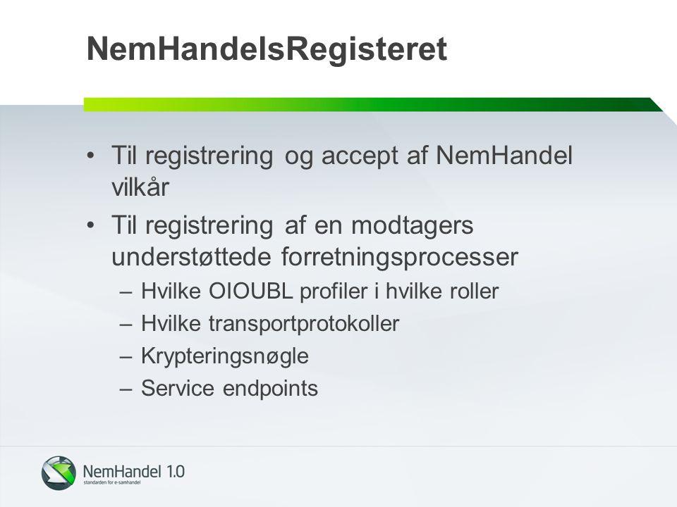 NemHandelsRegisteret Til registrering og accept af NemHandel vilkår Til registrering af en modtagers understøttede forretningsprocesser –Hvilke OIOUBL profiler i hvilke roller –Hvilke transportprotokoller –Krypteringsnøgle –Service endpoints