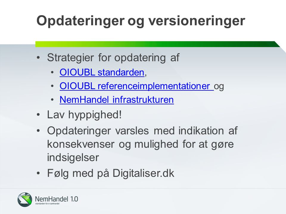 Opdateringer og versioneringer Strategier for opdatering af OIOUBL standarden,OIOUBL standarden OIOUBL referenceimplementationer ogOIOUBL referenceimplementationer NemHandel infrastrukturen Lav hyppighed.