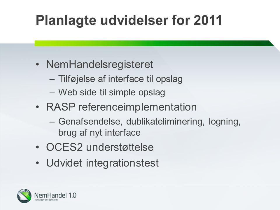 Planlagte udvidelser for 2011 NemHandelsregisteret –Tilføjelse af interface til opslag –Web side til simple opslag RASP referenceimplementation –Genafsendelse, dublikateliminering, logning, brug af nyt interface OCES2 understøttelse Udvidet integrationstest