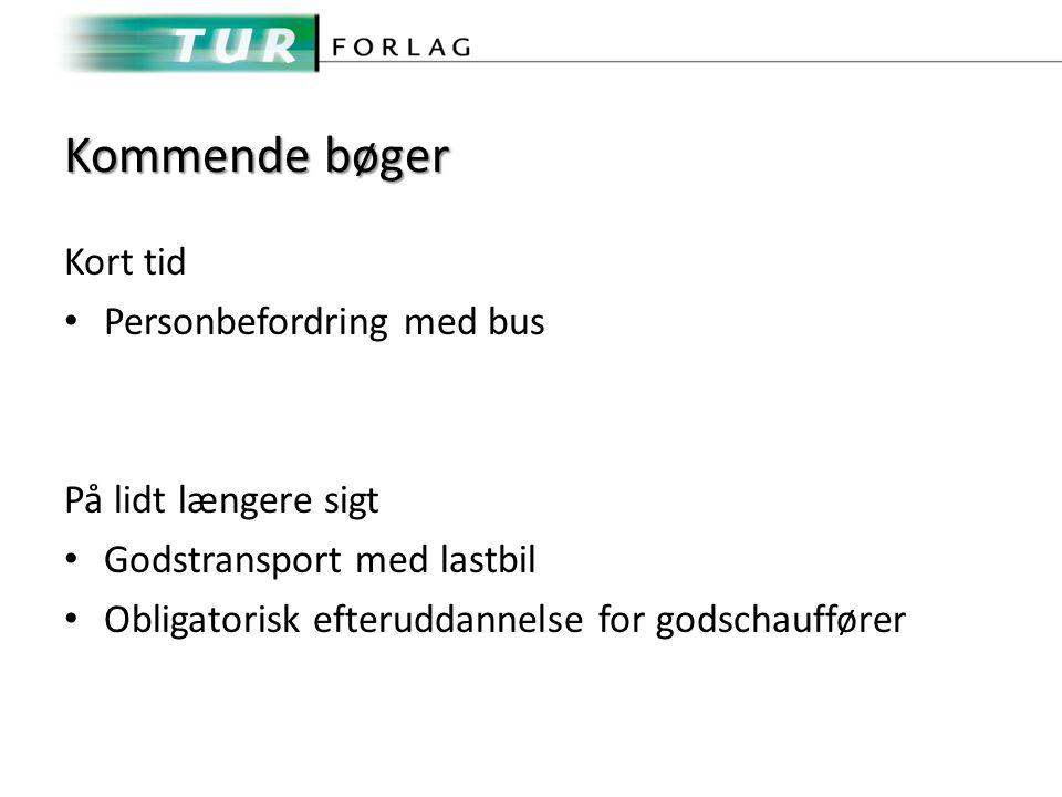 Kommende bøger Kort tid Personbefordring med bus På lidt længere sigt Godstransport med lastbil Obligatorisk efteruddannelse for godschauffører