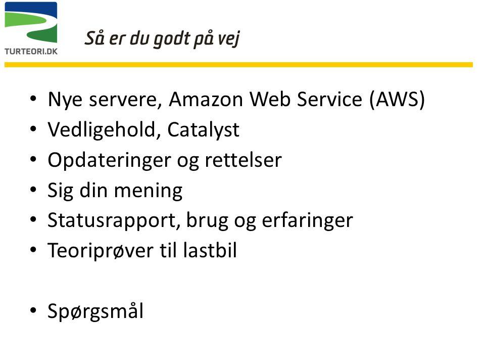 Nye servere, Amazon Web Service (AWS) Vedligehold, Catalyst Opdateringer og rettelser Sig din mening Statusrapport, brug og erfaringer Teoriprøver til lastbil Spørgsmål