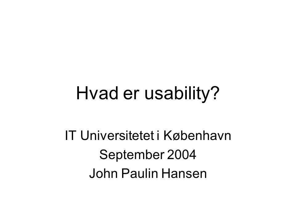 Hvad er usability IT Universitetet i København September 2004 John Paulin Hansen