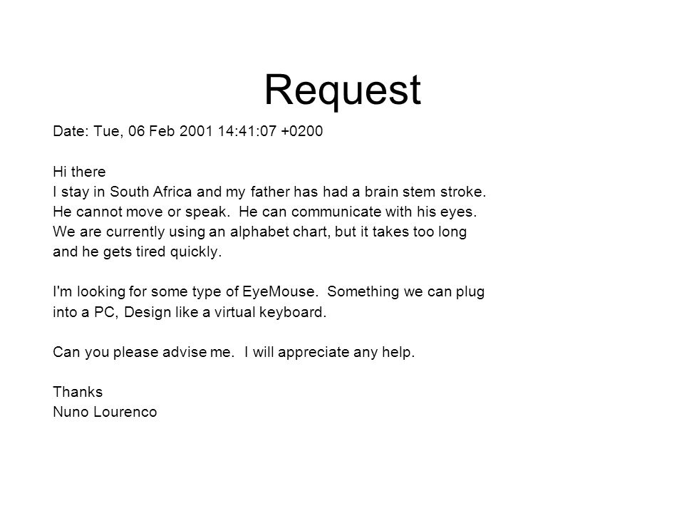 Request Date: Tue, 06 Feb 2001 14:41:07 +0200 Hi there I stay in South Africa and my father has had a brain stem stroke.