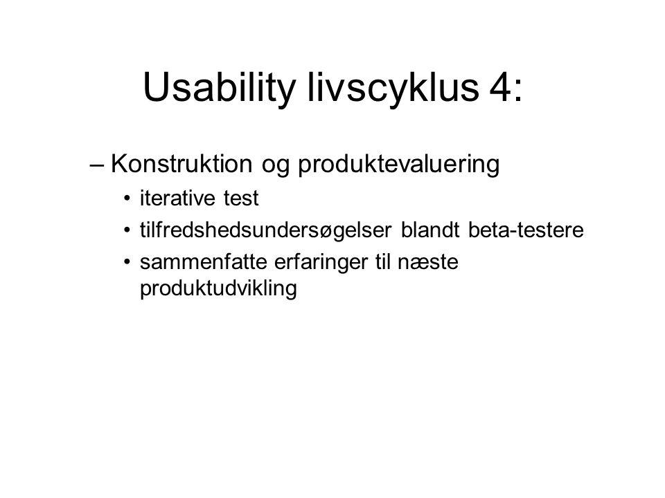 Usability livscyklus 4: –Konstruktion og produktevaluering iterative test tilfredshedsundersøgelser blandt beta-testere sammenfatte erfaringer til næste produktudvikling