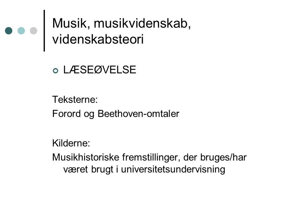 Musik, musikvidenskab, videnskabsteori LÆSEØVELSE Teksterne: Forord og Beethoven-omtaler Kilderne: Musikhistoriske fremstillinger, der bruges/har være