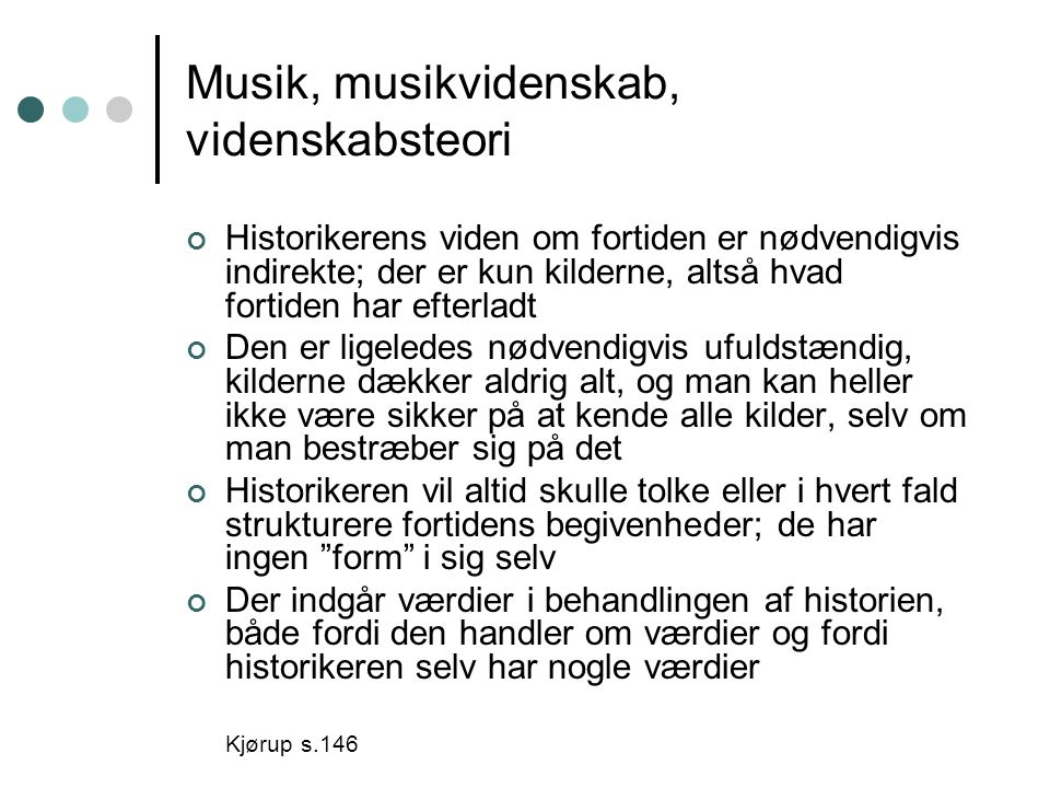 Historikerens viden om fortiden er nødvendigvis indirekte; der er kun kilderne, altså hvad fortiden har efterladt Den er ligeledes nødvendigvis ufulds