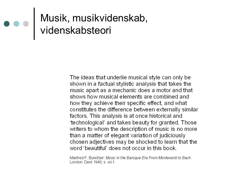 Musik, musikvidenskab, videnskabsteori Eksplicit / Implicit Deskriptiv /Tolkende Induktion / Deduktion Positivisme / Hermeneutik Ideologikritik Stofafgrænsning, formidlingsstrategi etc.