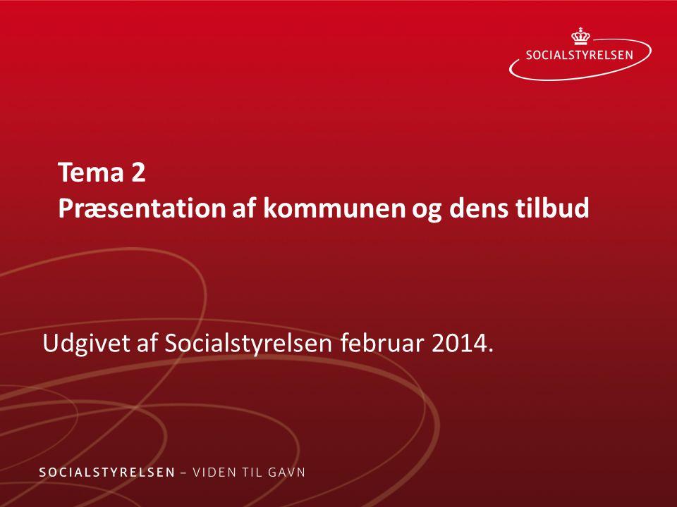 Tema 2 Præsentation af kommunen og dens tilbud Udgivet af Socialstyrelsen februar 2014.