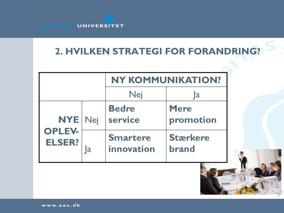 2. HVILKEN STRATEGI FOR FORANDRING . NY KOMMUNIKATION.