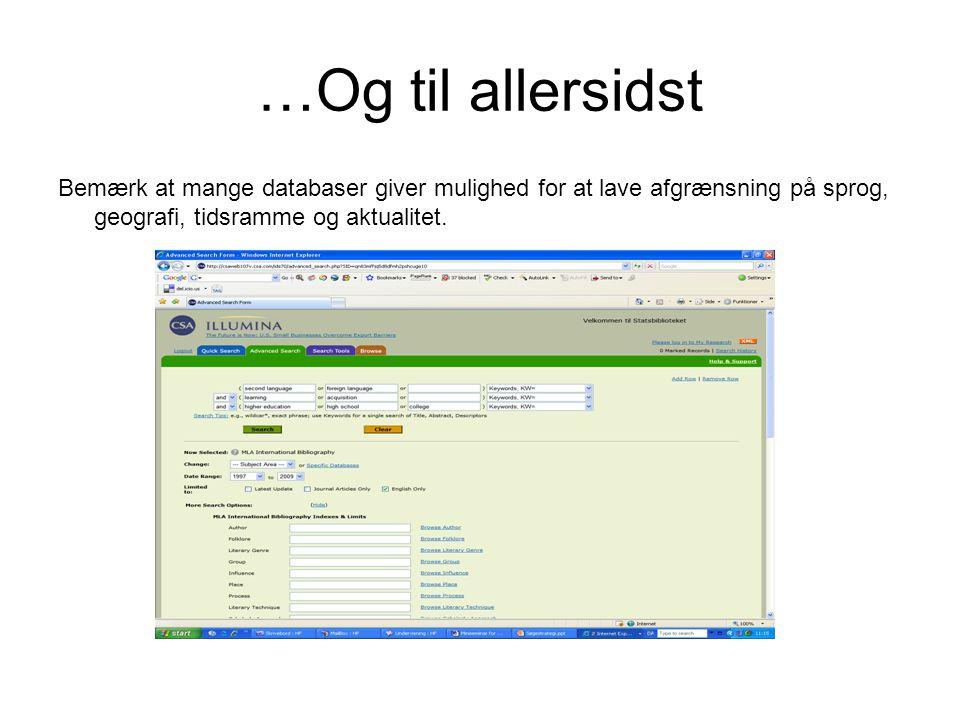 …Og til allersidst Bemærk at mange databaser giver mulighed for at lave afgrænsning på sprog, geografi, tidsramme og aktualitet.