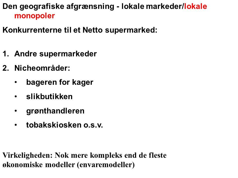 Den geografiske afgrænsning - lokale markeder/lokale monopoler Konkurrenterne til et Netto supermarked: 1.