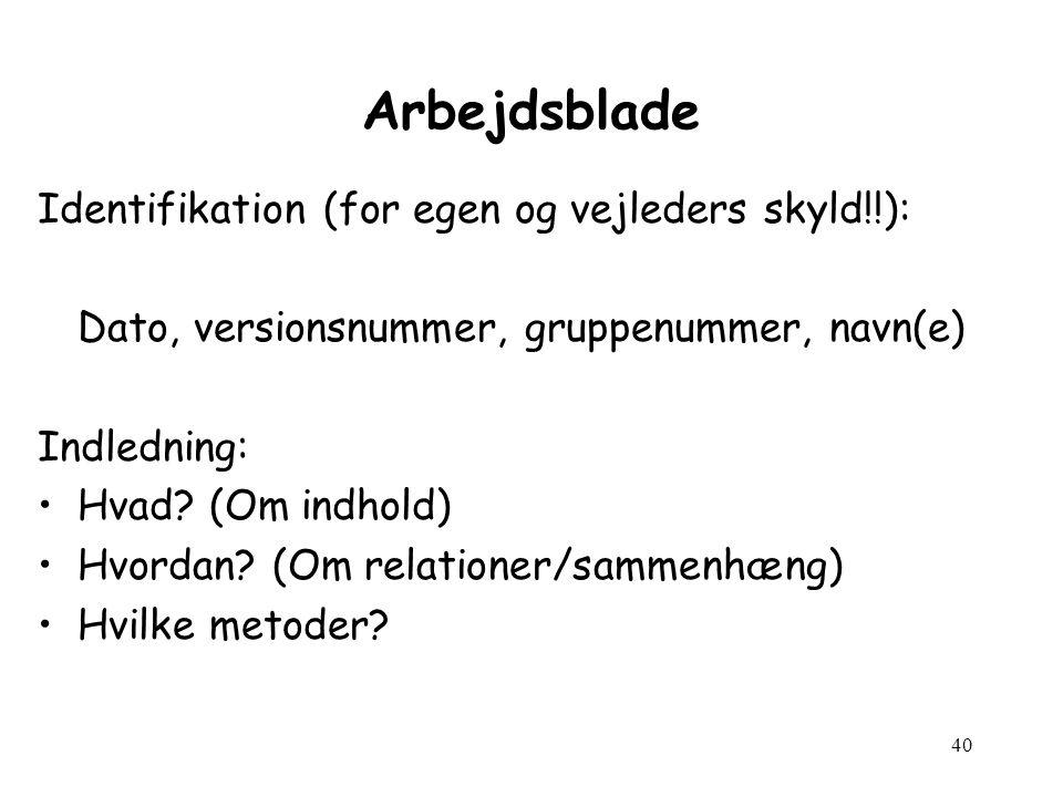 40 Arbejdsblade Identifikation (for egen og vejleders skyld!!): Dato, versionsnummer, gruppenummer, navn(e) Indledning: Hvad.