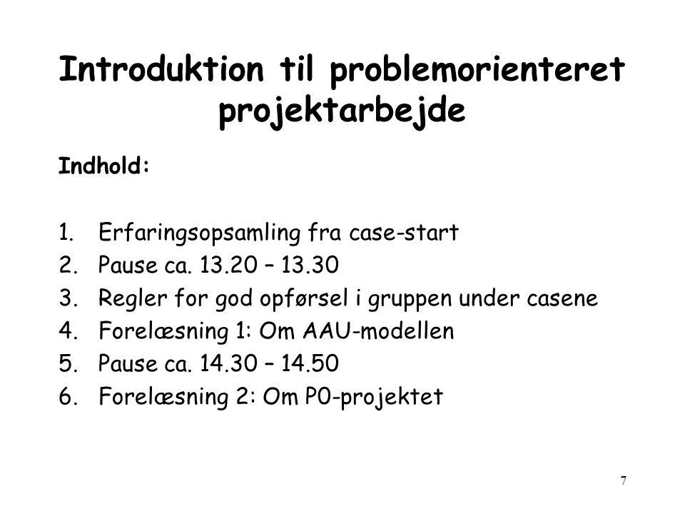 7 Introduktion til problemorienteret projektarbejde Indhold: 1.Erfaringsopsamling fra case-start 2.Pause ca.